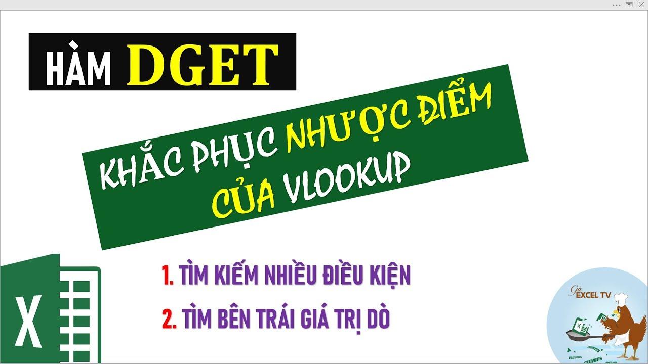 Hàm Dget giải quyết 2 vấn đề của Vlookup (tìm kiếm nhiều điều kiện và tìm bên trái giá trị dò)