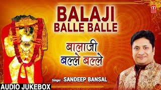 बालाजी बल्ले बल्ले Balaji Balle Balle I New Latest Balaji Bhajans I SANDEEP BANSAL I Audio Juke Box