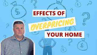 Effects of Overpricing Your Home