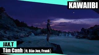 Tàn Canh - Jax.T ft. Bảo Jen & Frank [ Video Lyrics ]