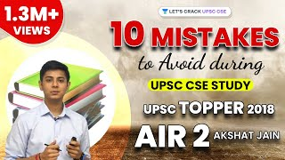 Top 10 Mistakes to Avoid during UPSC CSE Study by UPSC Topper 2018 AIR 2 Akshat Jain