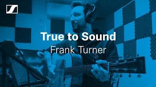 Frank Turner on being True to Sound | Sennheiser