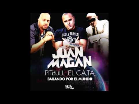 Bailando por el Mundo – Juan Magan (feat Pitbull & El Cata) (Letra en la descripción)