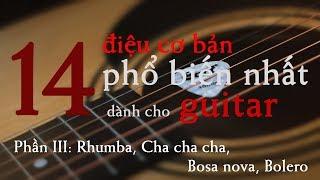 14 điệu cơ bản phổ biến nhất dành cho guitar | Phần 3: Rhumba, Cha cha cha, Bosa nova, Bolero