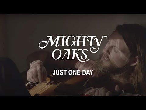 MIGHTY OAKS • JUST ONE DAY (OFFICIAL MUSIC VIDEO)
