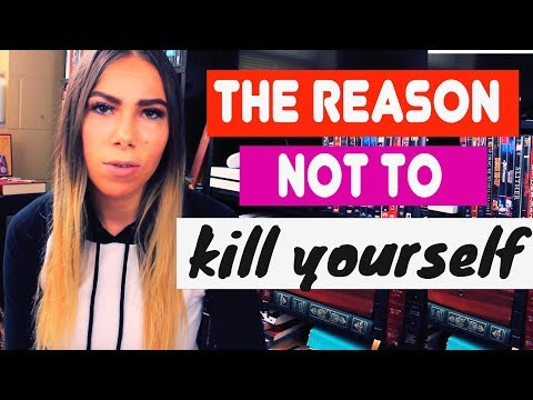 The Reason NOT TO Kill Yourself! Pt. 1