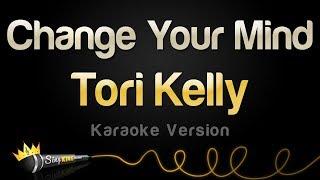 Tori Kelly - Change Your Mind (Karaoke Version)