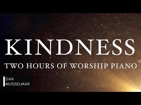 KINDNESS: Fruits Of The Holy Spirit | Two Hours Of Worship Piano