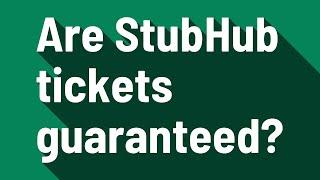 Are StubHub tickets guaranteed?