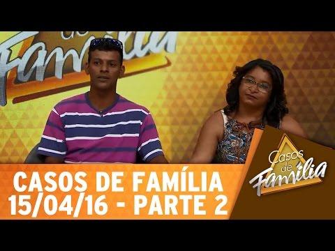 Casos De Família (15/04/16) - Era Pra Você Me Visitar, Não Ficar! - Parte 2