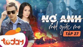 Phim Hành Động Việt - Nợ Anh Một Giấc Mơ Tập 27 - Phim Tâm Lý Việt Nam Gây Cấn   TodayTV