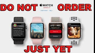 DO NOT Order the Apple Watch Series 4 Just Yet!
