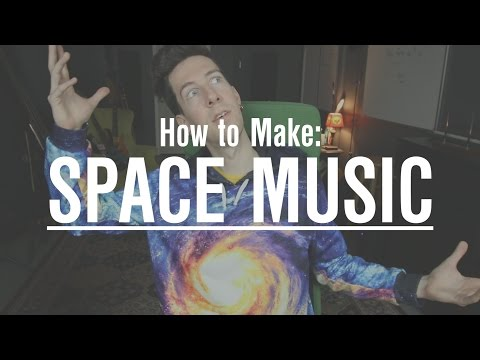 How to Make SPACE MUSIC