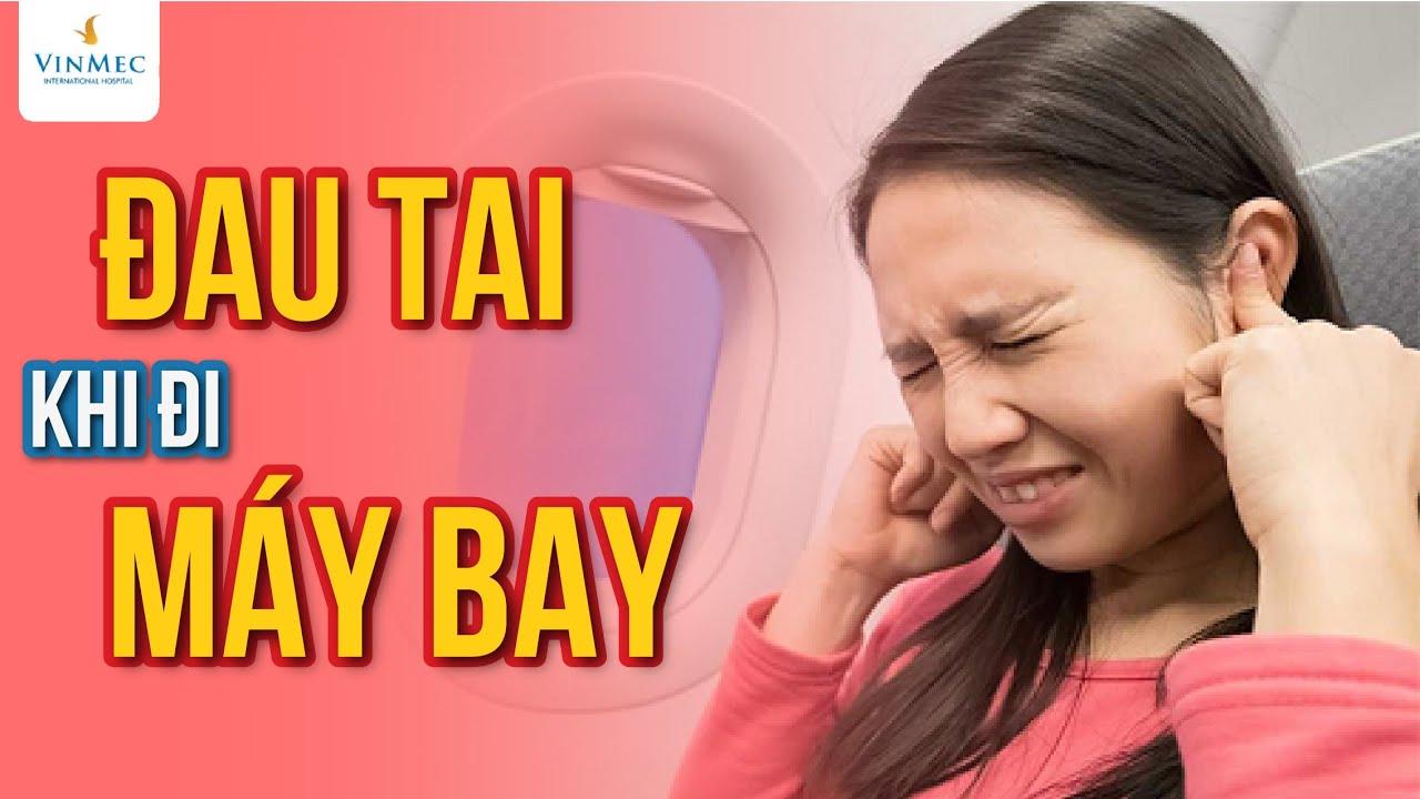 Đau tai khi đi máy bay| BS Vũ Duy Dũng, BV Vinmec Times City