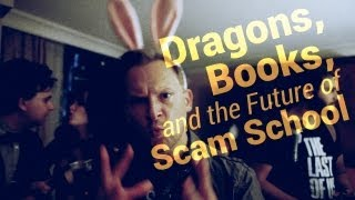 Dragons, Books and the Future of Scam School!