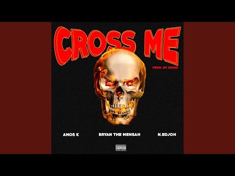 Cross Me (feat. N.Edjoh & Bryan The Mensah)