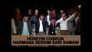 HUSEYIN COSKUN HARMANA SERDILER SARI SAMANI