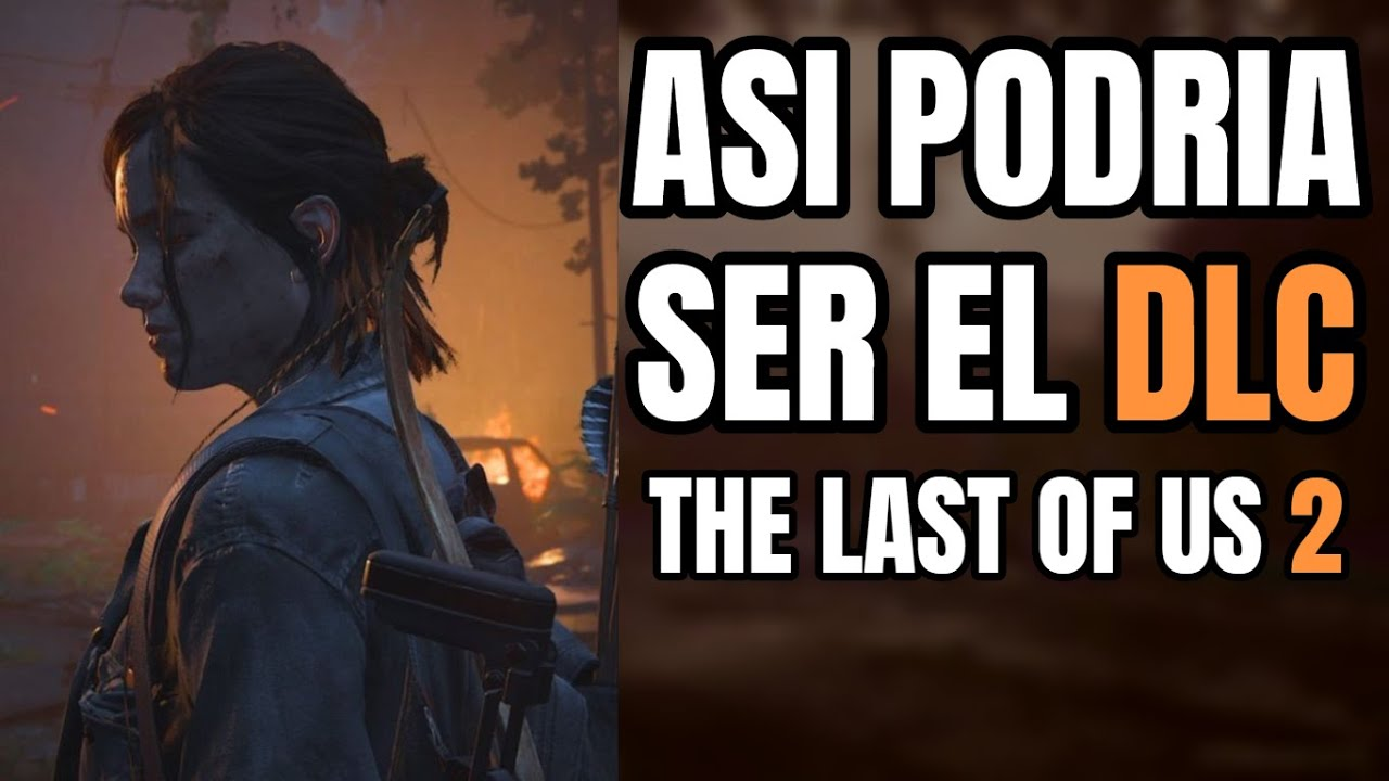 THE LAST OF US 2: ASI PODRIA SER EL DLC | UNA HISTORIA LÓGICA? - PS4 - PS5