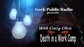 GPR Presents – Bedtime Stories: Death in a Work Camp