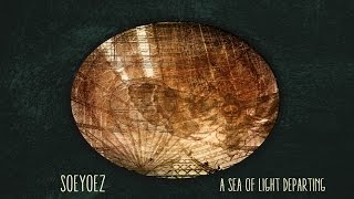 SOEYOEZ - A Sea of Light Departing [Full Album]