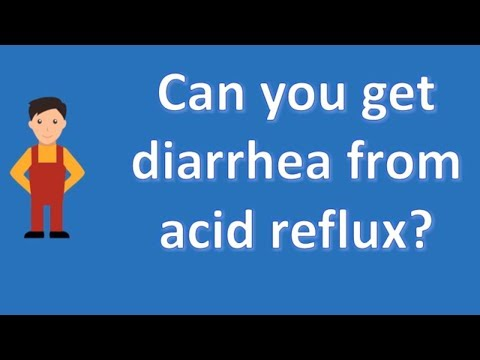 Can you get diarrhea from acid reflux ? | Good Health for All