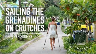 Sailing the Grenadines on Crutches - Ep. 38 RAN Sailing