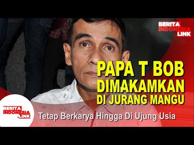Papa T Bob Tak Pernah Berhenti Berkarya