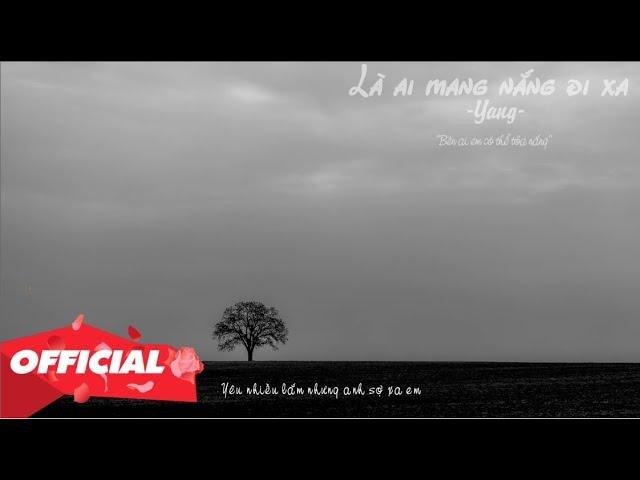 Là Ai Mang Nắng Đi Xa - Yang (Official Lyric Video)