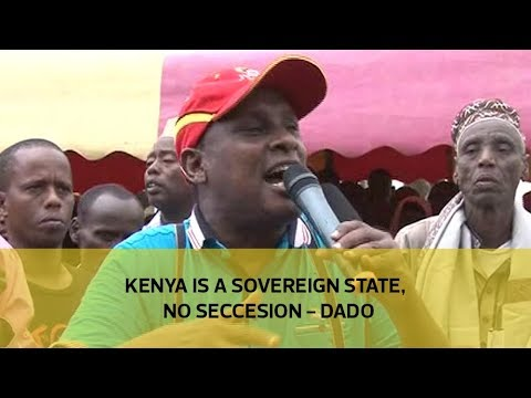 Kenya is a sovereign state, no secession - Dado