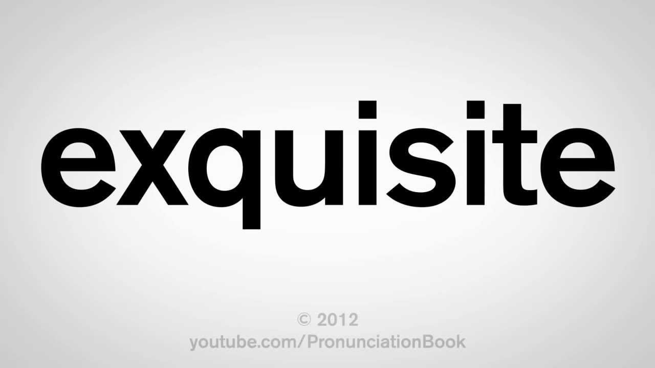 how to pronounce exquisite youtube