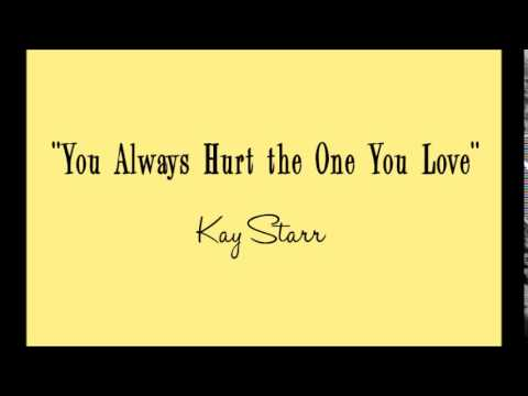 You Always Hurt The One You Love By Kay Starr Youtube