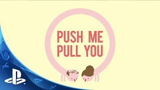 Push Me Pull You - Teaser Trailer | PS4
