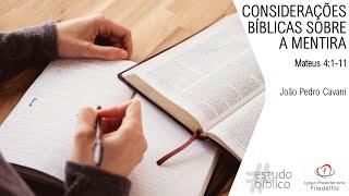 CONSIDERAÇÕES BÍBLICAS SOBRE A MENTIRA - Mateus 4:1-11 | João Pedro Cavani