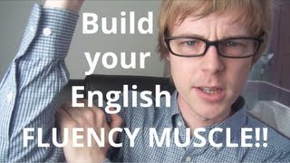 The English Fluency Muscle: build it big and strong and speak English fluently!! @doingenglish
