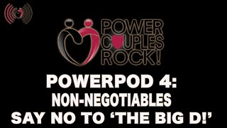 "Power Couples Rock Podcast: Say NO To ""The Big D!"" - Non-Negotiables Part 1:  PowerPod #4"