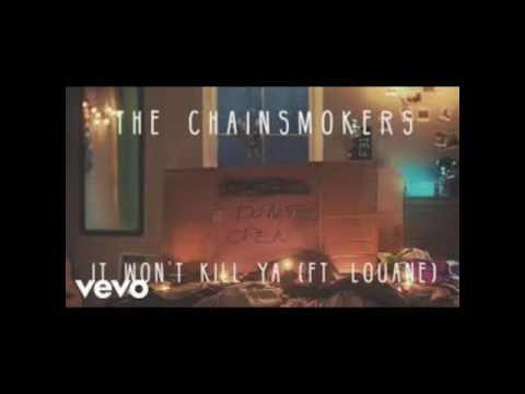 It Wont Kill Ya  The Chainsmokers ft Louane