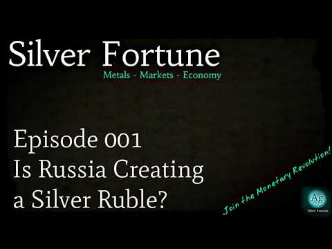 Is Russia Creating a Silver Ruble?  Episode 001