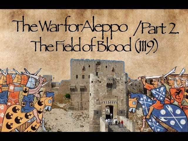 The War for Aleppo Pt. 2 - The Field of Blood (1119)