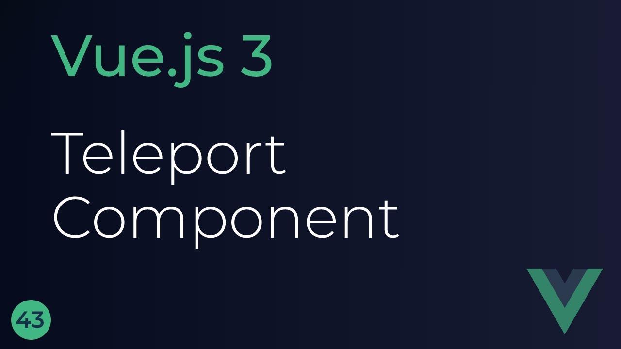 Vue JS 3 Tutorial - Teleport Component