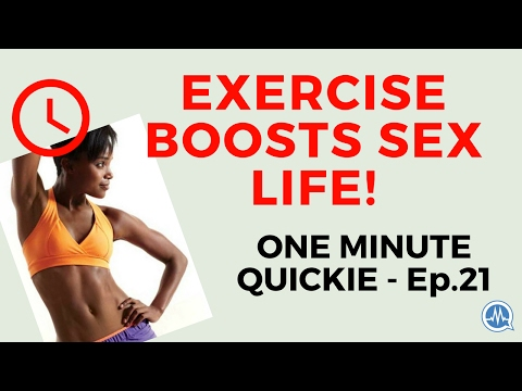 HOW REGULAR EXERCISE BOOSTS SEX LIFE! (One Minute Quickie - Episode 21)
