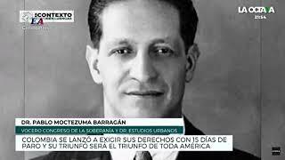 COLOMBIA SE LANZÓ A EXIGIR SUS DERECHOS CON 15 DÍAS DE PARO. Pablo Moctezuma Barragán