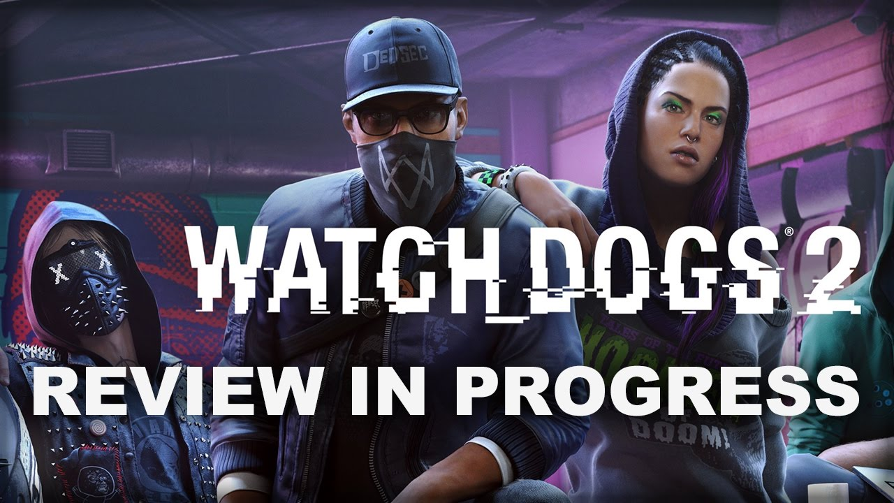 Watch Dogs 2 Review in Progress - YouTube
