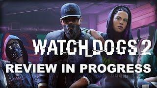 Watch Dogs 2 Review in Progress