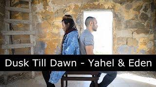 Dusk Till Dawn - Sia & Zayn ( קאבר יהל יעיש ועדן אלנה )