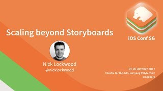 Scaling beyond Storyboards  - iOS Conf SG 2017