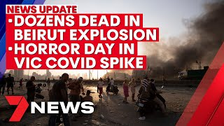 7NEWS Update - Wednesday, August 5: Dozens killed in Beirut blast, horror COVID day in Vic | 7NEWS