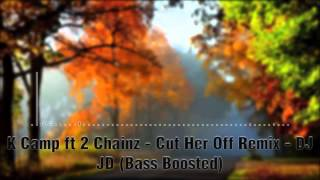 K Camp ft 2 Chainz - Cut Her Off Remix - DJ JD (Bass Boosted)