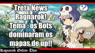 Ragnarök Online: Treta News Ragnarok!! Bots Dominaram Rotas de Up!!
