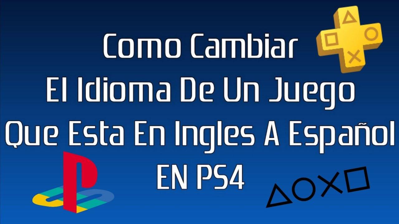 Como Cambiar El Idioma De Un Juego Que Esta En Ingles A Español |TUTORIAL| |ESPAÑOL| |PS4-SLIM-PRO|