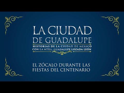 La Ciudad de Guadalupe: Fiestas del Centenario en el Zócalo